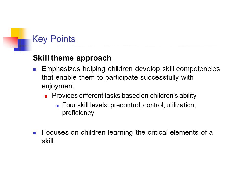 Key Points Skill theme approach Emphasizes helping children develop skill competencies that enable them to participate successfully with enjoyment. Pr
