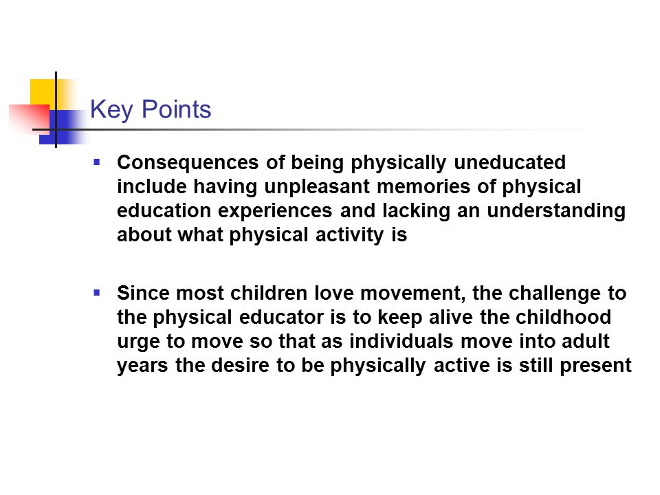 Key Points A positive, quality physical education program is: Developmentally appropriate Instructionally appropriate Specific to the children being served