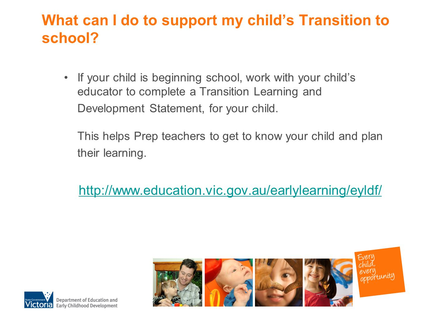 What can I do to support my child's Transition to school? If your child is beginning school, work with your child's educator to complete a Transition