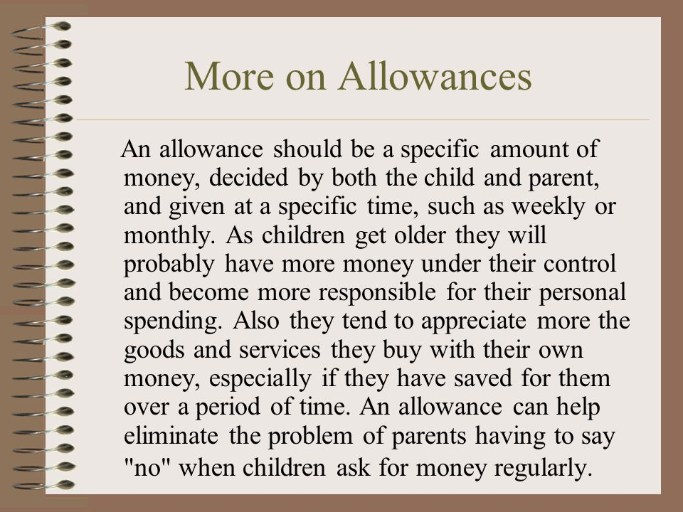 Allowances An allowance is an important tool for teaching money management skills. The purpose of an allowance is to teach children how to manage thei