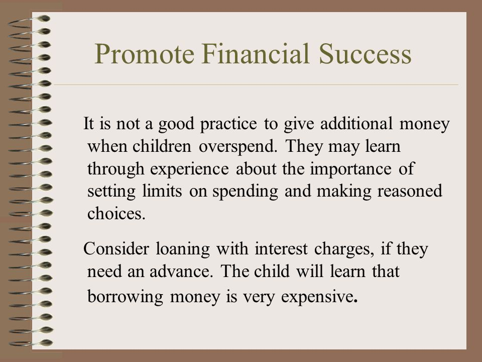 More Facts Parents can help children see how money helps them meet their needs, wants, and goals. Some children decide to save part of the money and s