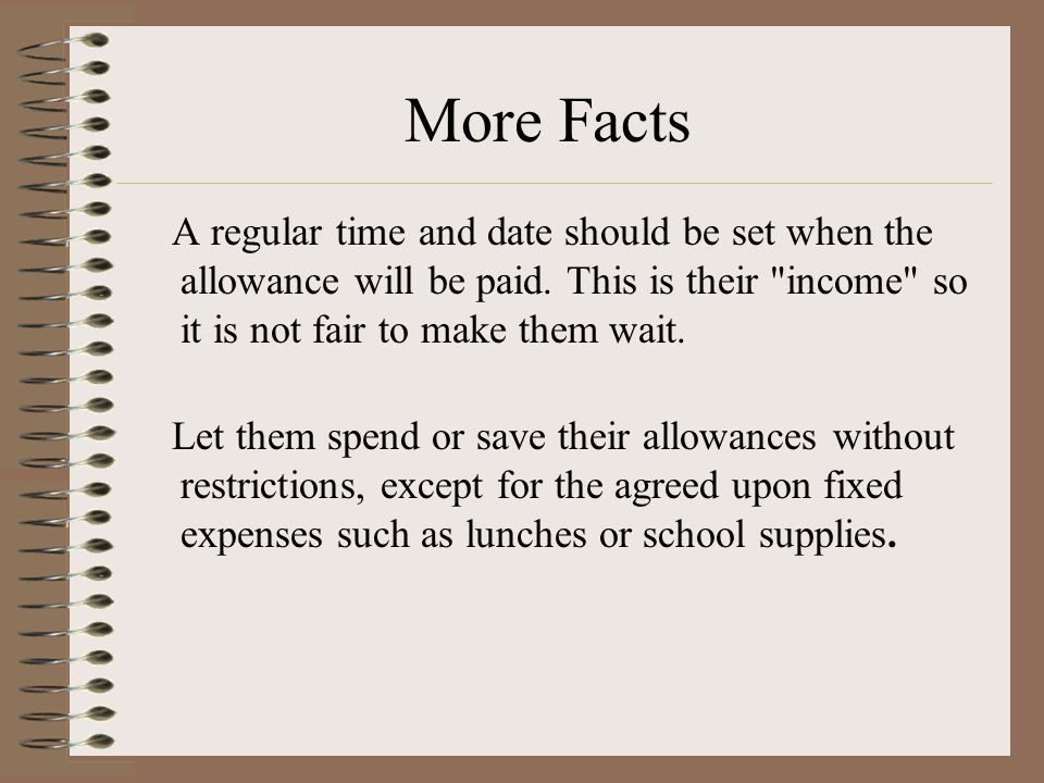 More Facts Discuss continuing the allowance when young people get a job. You can either continue to pay the fixed expenses and let them pay their soci