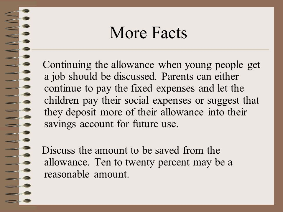 More Facts A regular time and date should be set when the allowance will be paid. This is their