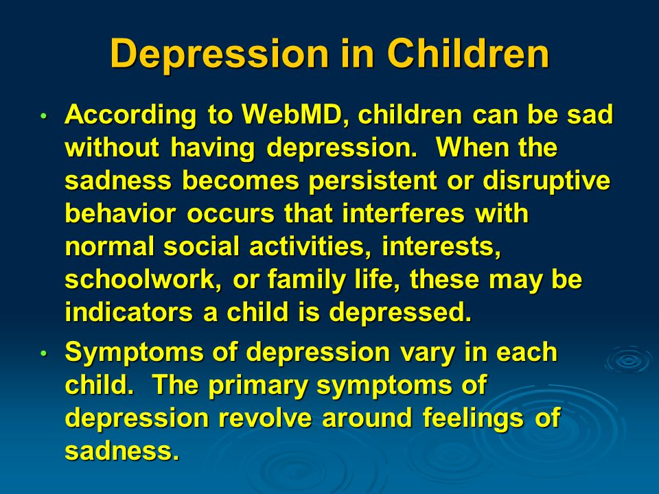 Depression in Children According to WebMD, children can be sad without having depression.