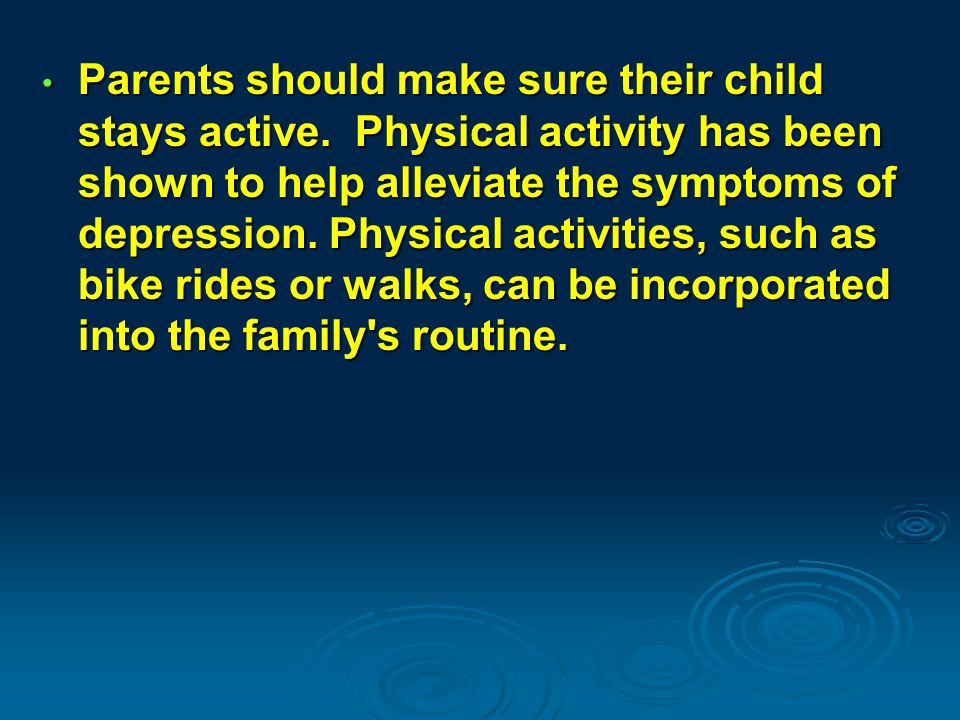 Parents should make sure their child stays active.