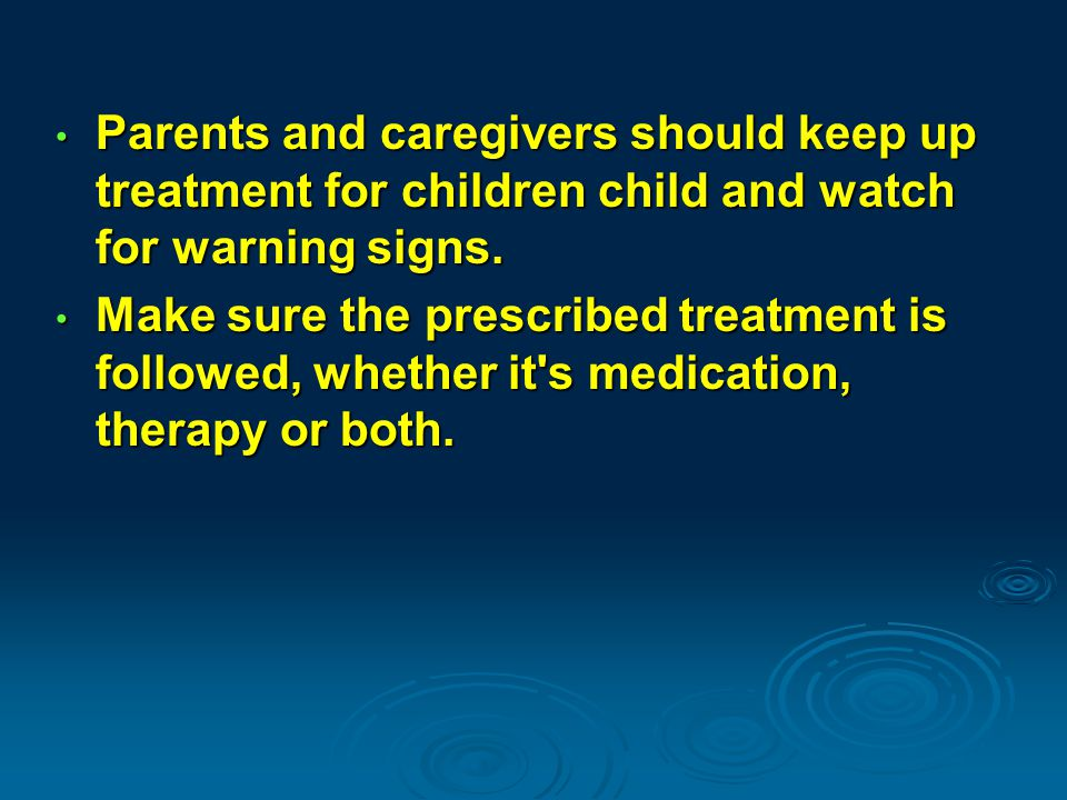 Parents and caregivers should keep up treatment for children child and watch for warning signs.