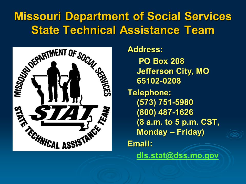 Missouri Department of Social Services State Technical Assistance Team Address: PO Box 208 Jefferson City, MO PO Box 208 Jefferson City, MO Telephone: (573) (800) (8 a.m.