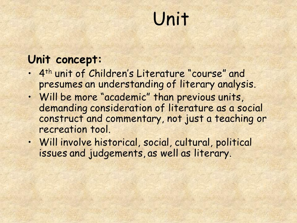 """Unit Unit concept: 4 th unit of Children's Literature """"course"""" and presumes an understanding of literary analysis. Will be more """"academic"""" than previo"""
