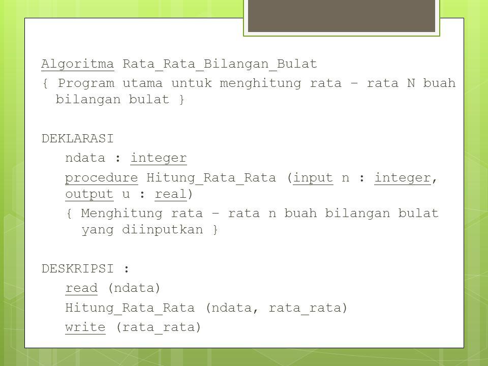 Algoritma Rata_Rata_Bilangan_Bulat { Program utama untuk menghitung rata – rata N buah bilangan bulat } DEKLARASI ndata : integer procedure Hitung_Rat