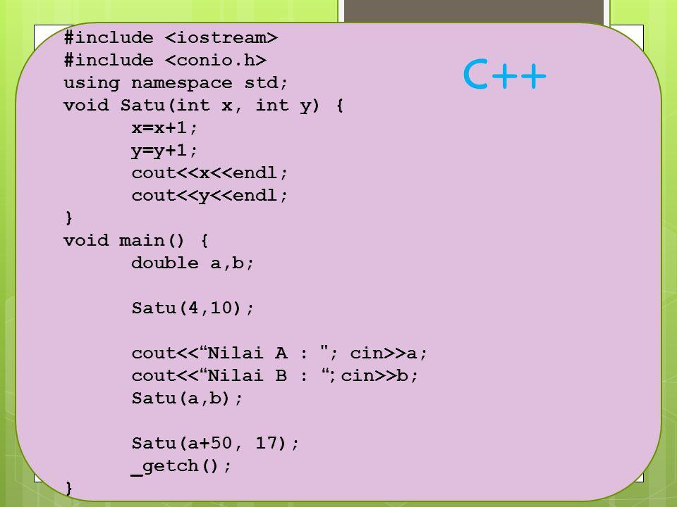 #include using namespace std; void Satu(int x, int y) { x=x+1; y=y+1; cout<<x<<endl; cout<<y<<endl; } void main() { double a,b; Satu(4,10); cout >a; c