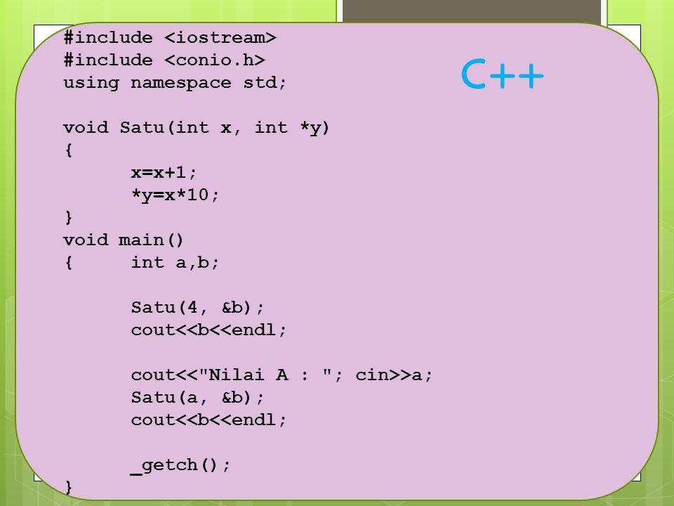 #include using namespace std; void Satu(int x, int *y) { x=x+1; *y=x*10; } void main() {int a,b; Satu(4, &b); cout<<b<<endl; cout >a; Satu(a, &b); cou
