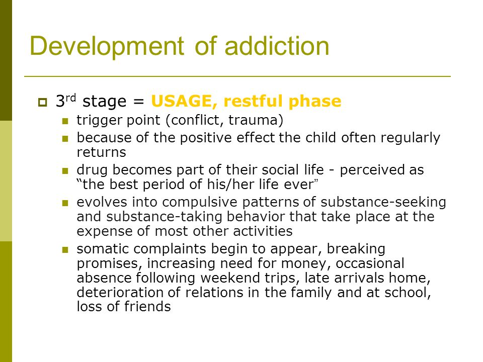 Development of addiction  3 rd stage = USAGE, restful phase trigger point (conflict, trauma) because of the positive effect the child often regularly