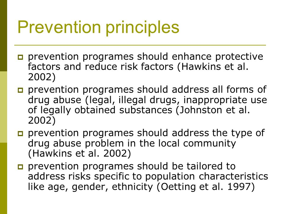 Prevention principles  prevention programes should enhance protective factors and reduce risk factors (Hawkins et al. 2002)  prevention programes sh