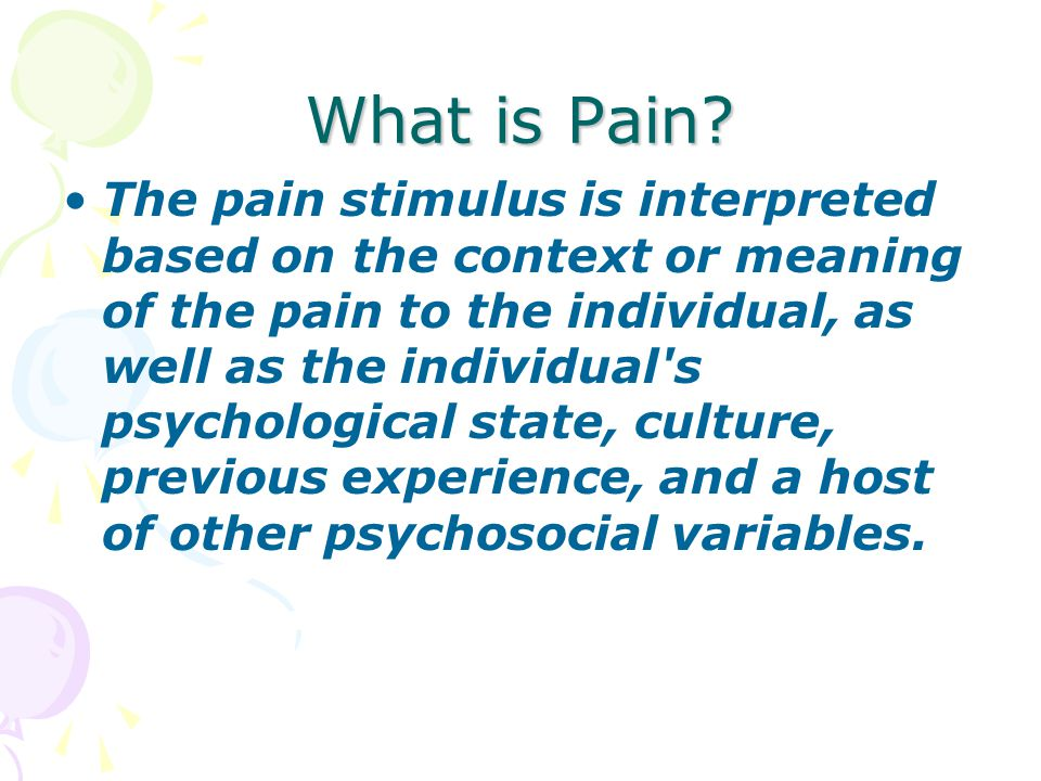 Types of Pain Somatic –Sharp, hot, stinging –Generally well localized –Associated with local and surrounding tenderness