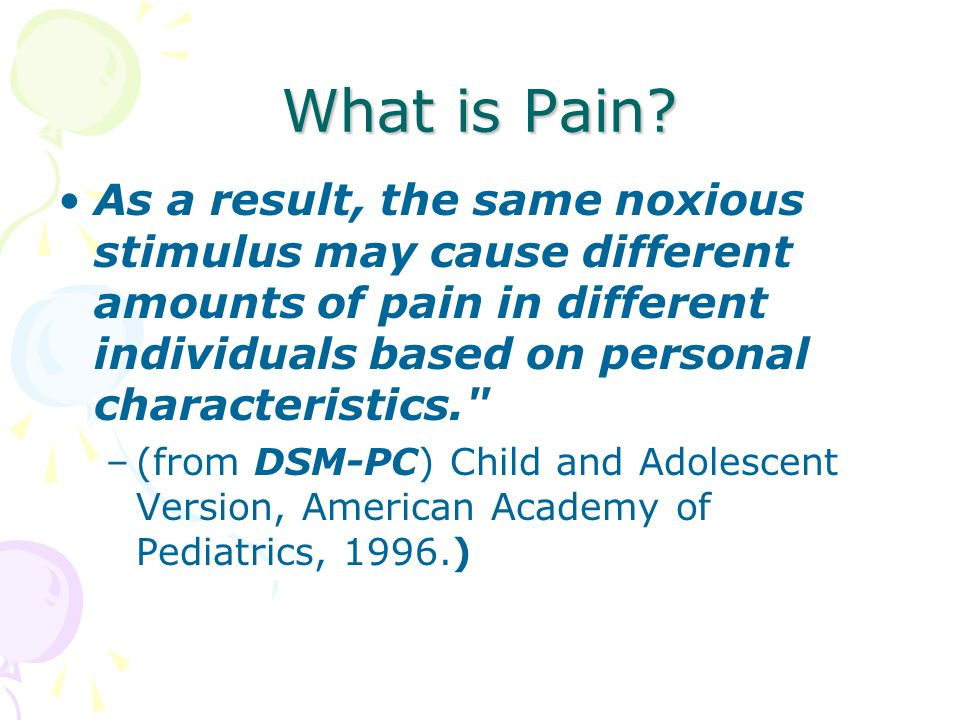 What is Pain? As a result, the same noxious stimulus may cause different amounts of pain in different individuals based on personal characteristics.
