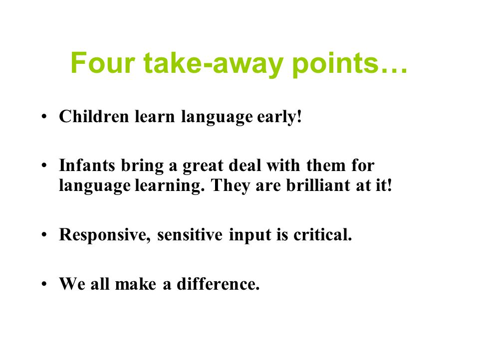 How Babies Talk Roberta Michnick Golinkoff, Ph.D. University of Delaware