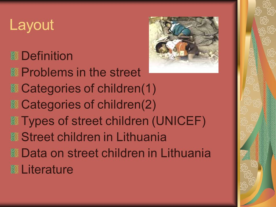 Layout Definition Problems in the street Categories of children(1) Categories of children(2) Types of street children (UNICEF) Street children in Lithuania Data on street children in Lithuania Literature