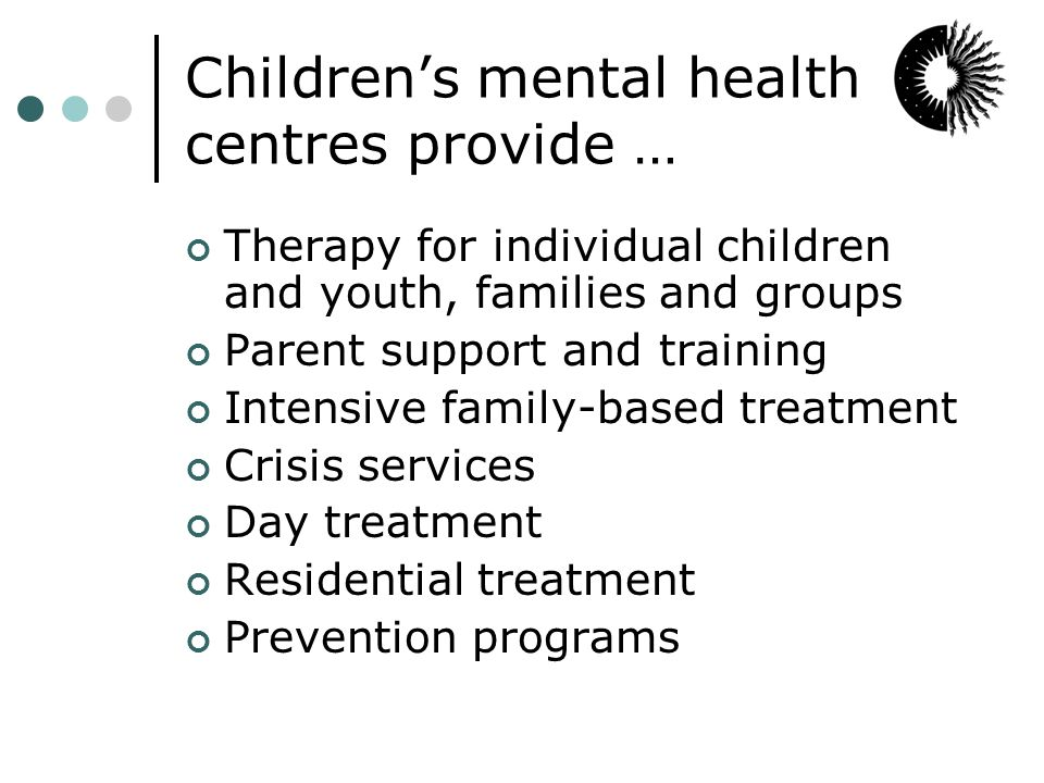 Children's Mental Health Centres Support Many Others Families Public Safety/Justice Schools Child Protection Early Childhood Programs Physicians & Hospitals