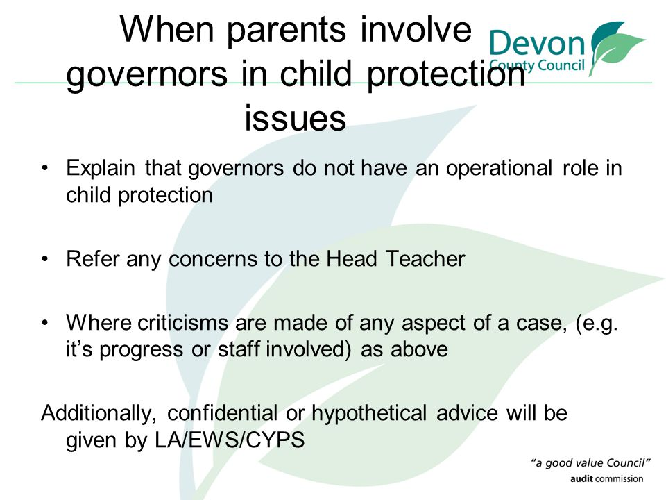 When parents involve governors in child protection issues Explain that governors do not have an operational role in child protection Refer any concern