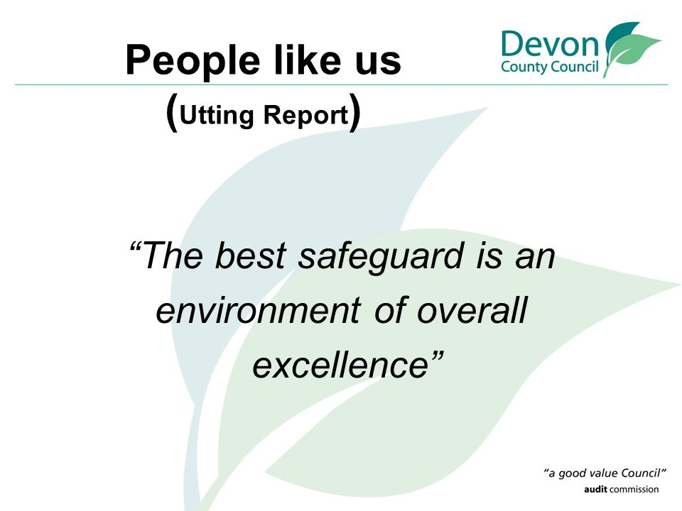 """People like us ( Utting Report ) """"The best safeguard is an environment of overall excellence"""""""