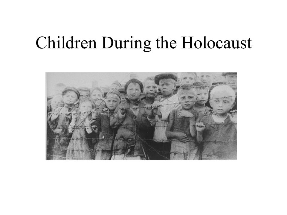 Children and the Holocaust Approximately one million Jewish children under 15 were murdered by the Nazis The experience of children varied
