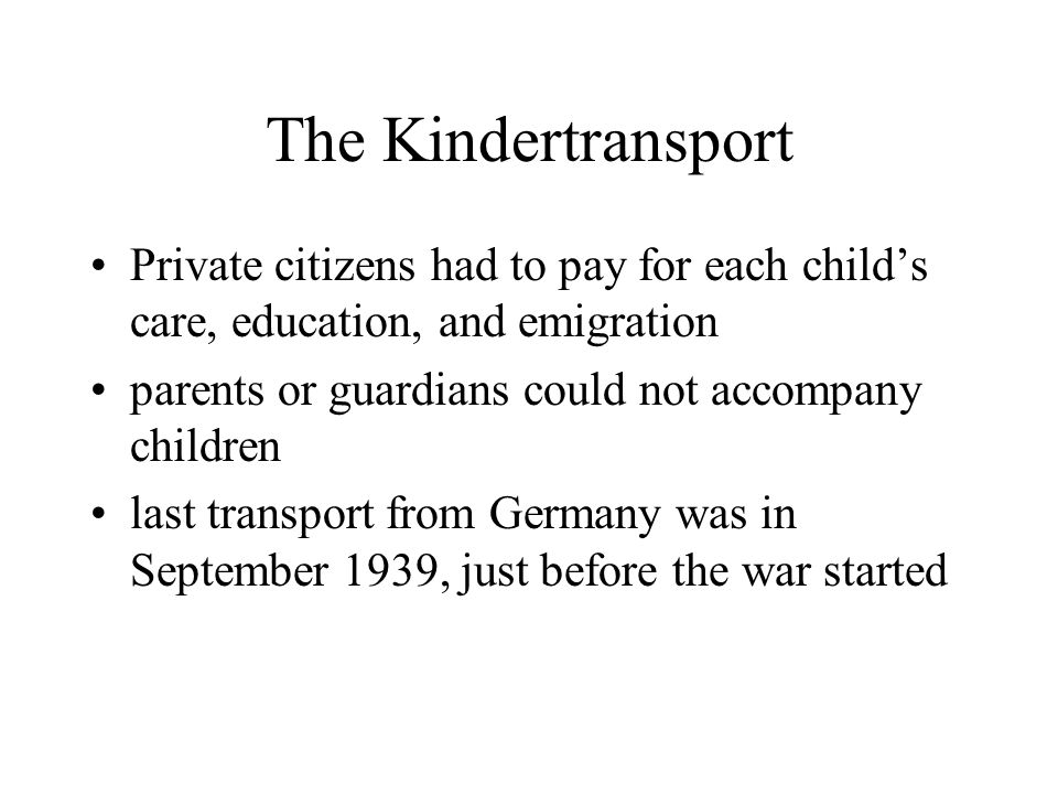 The Kindertransport Last transport left the Netherlands on May 14, 1940 In all, 9,000-10,000 children were brought –some 7,500 were Jewish Most of these children would never see their parents again