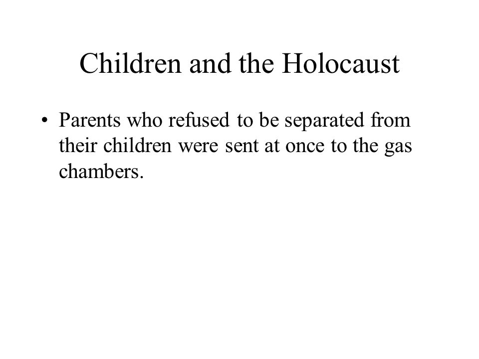 Children and the Holocaust Many parents forced to make choiceless choices –Should they stay and face the future or go into hiding.