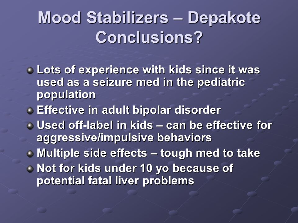 Mood Stabilizers – Depakote Conclusions.