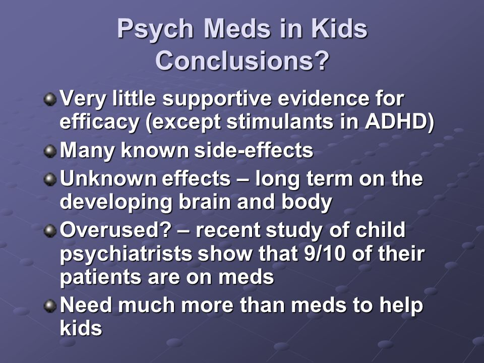 Psych Meds in Kids Conclusions.