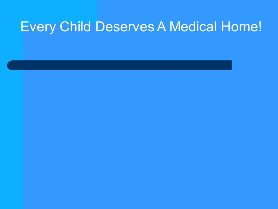 Every Child Deserves A Medical Home!