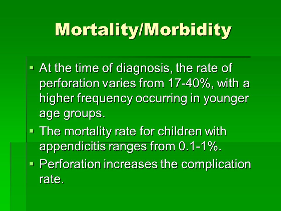 Mortality/Morbidity  At the time of diagnosis, the rate of perforation varies from 17-40%, with a higher frequency occurring in younger age groups. 