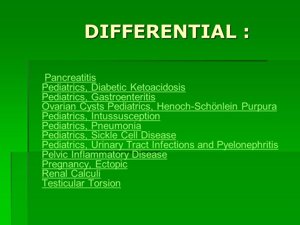 DIFFERENTIAL : DIFFERENTIAL : Pancreatitis Pediatrics, Diabetic Ketoacidosis Pediatrics, Gastroenteritis Ovarian Cysts Pediatrics, Henoch-Schönlein Pu