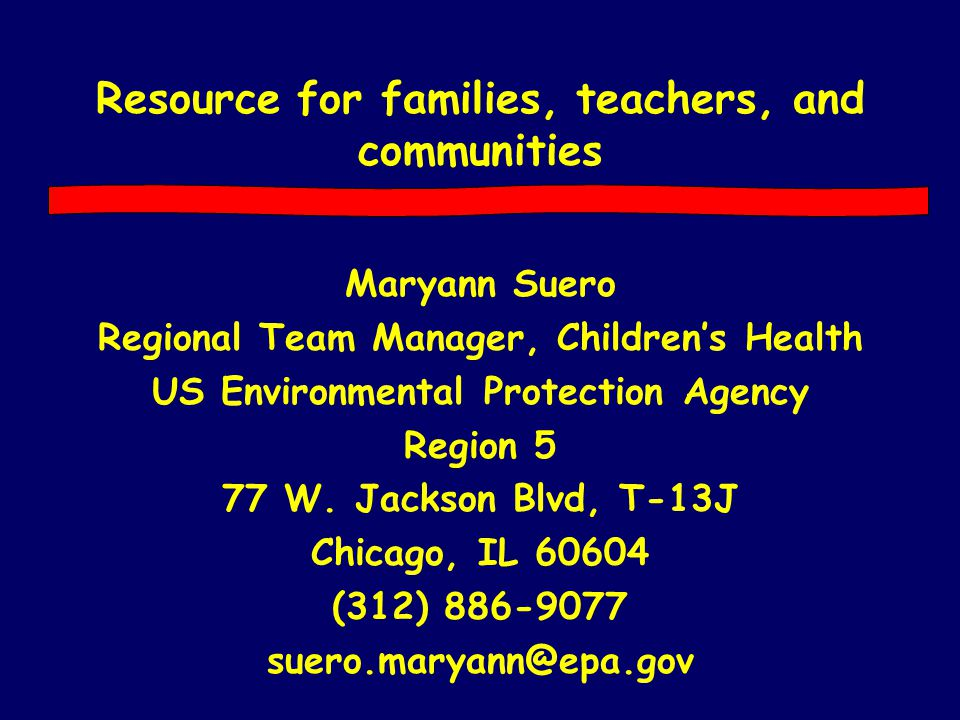 Resource for families, teachers, and communities Maryann Suero Regional Team Manager, Children's Health US Environmental Protection Agency Region 5 77