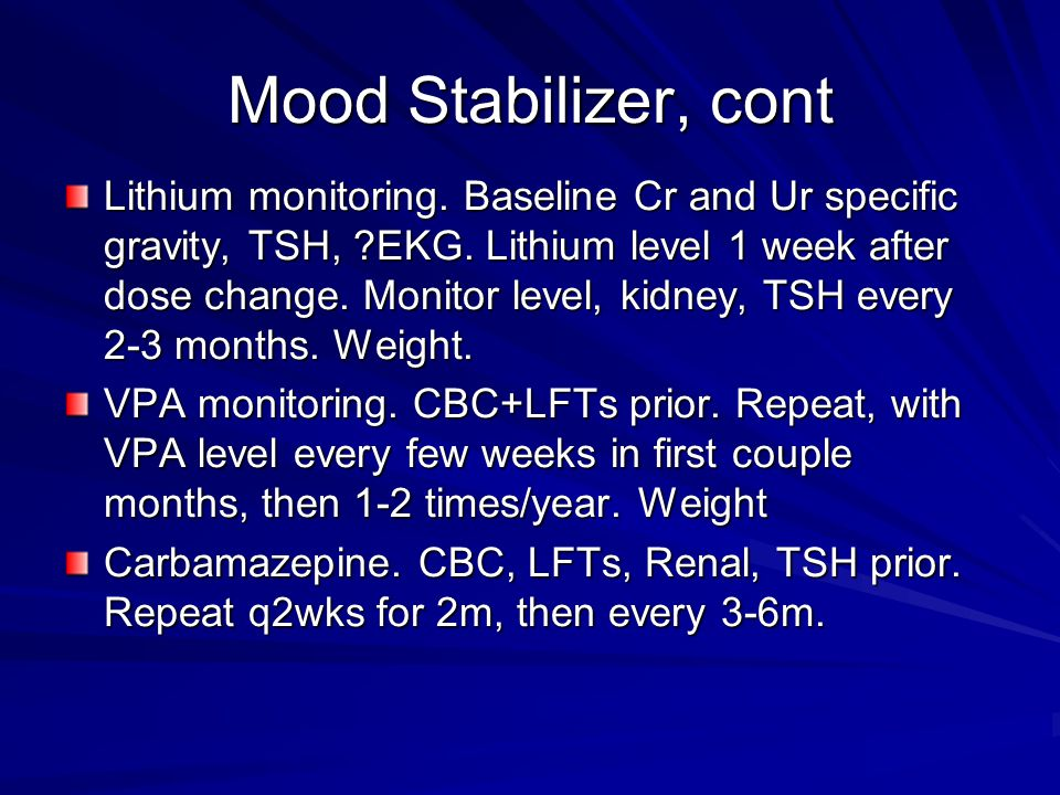 Mood Stabilizer, cont Lithium monitoring.Baseline Cr and Ur specific gravity, TSH, ?EKG.