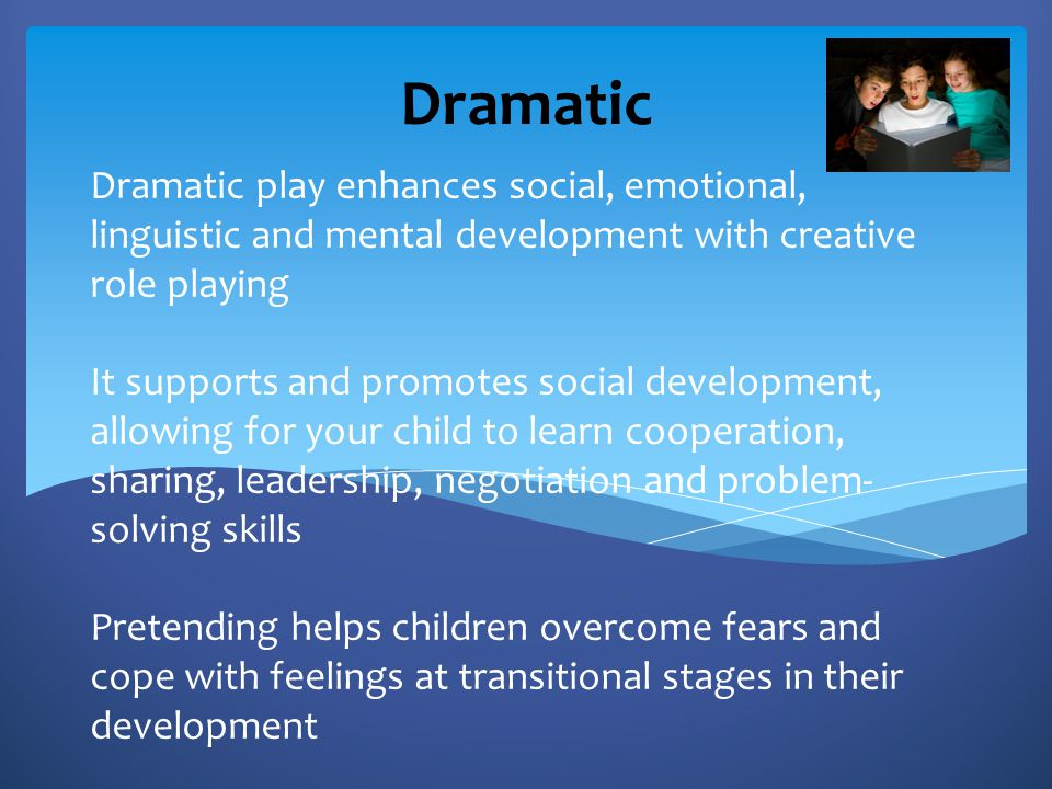 Dramatic play enhances social, emotional, linguistic and mental development with creative role playing It supports and promotes social development, al