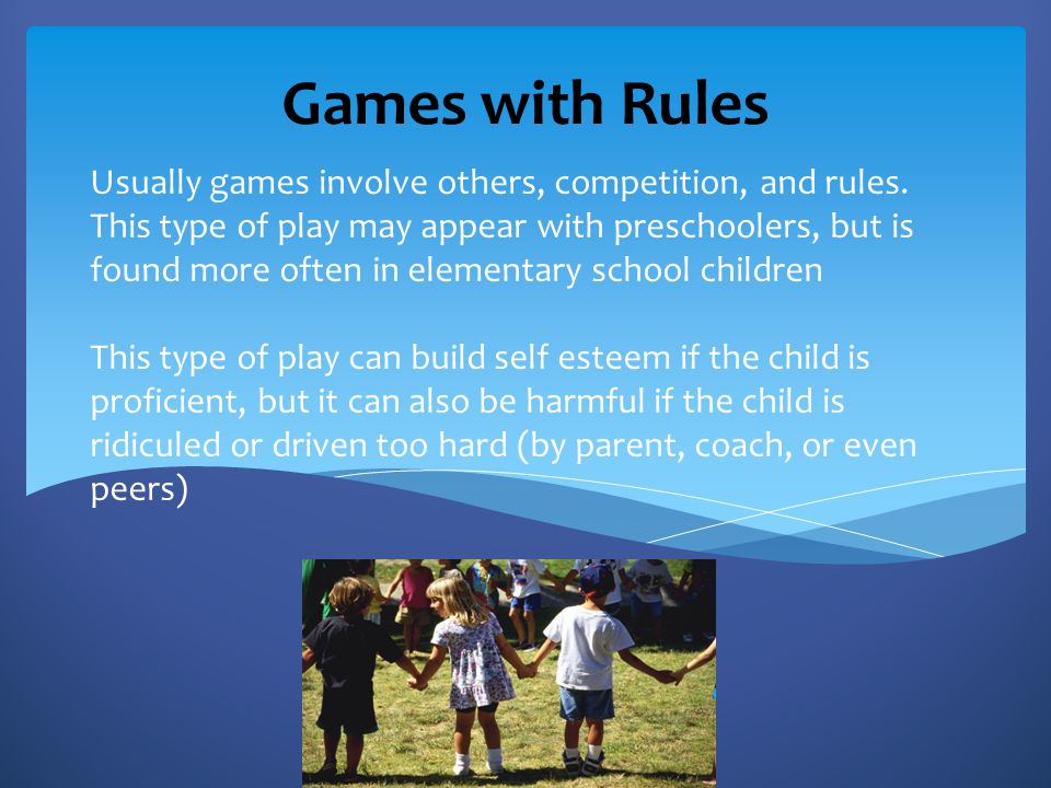 Usually games involve others, competition, and rules. This type of play may appear with preschoolers, but is found more often in elementary school chi