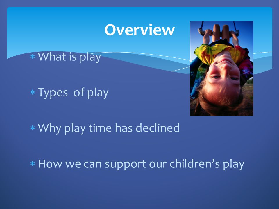 Famous comments about play  Children need the freedom and time to play.