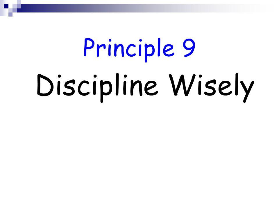 Principle 9 Discipline Wisely