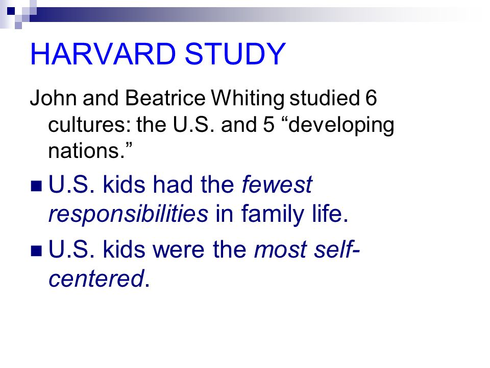HARVARD STUDY John and Beatrice Whiting studied 6 cultures: the U.S.
