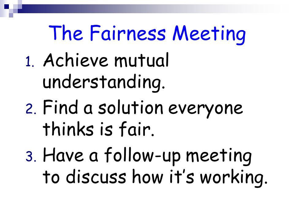 The Fairness Meeting 1. Achieve mutual understanding.