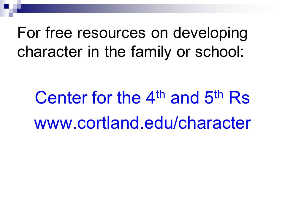 For free resources on developing character in the family or school: Center for the 4 th and 5 th Rs