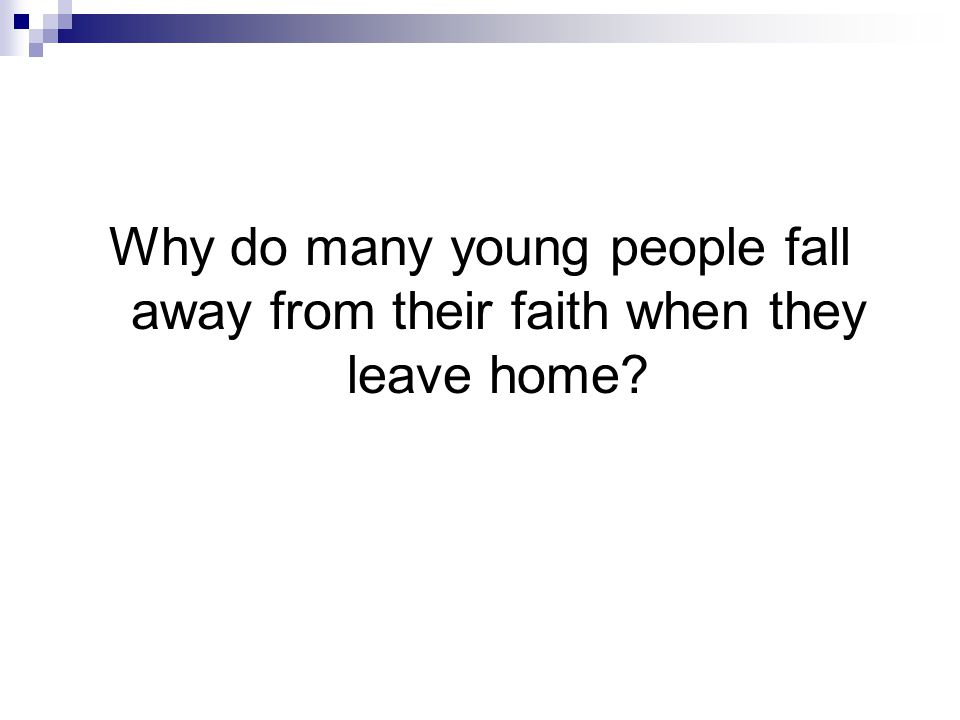Why do many young people fall away from their faith when they leave home