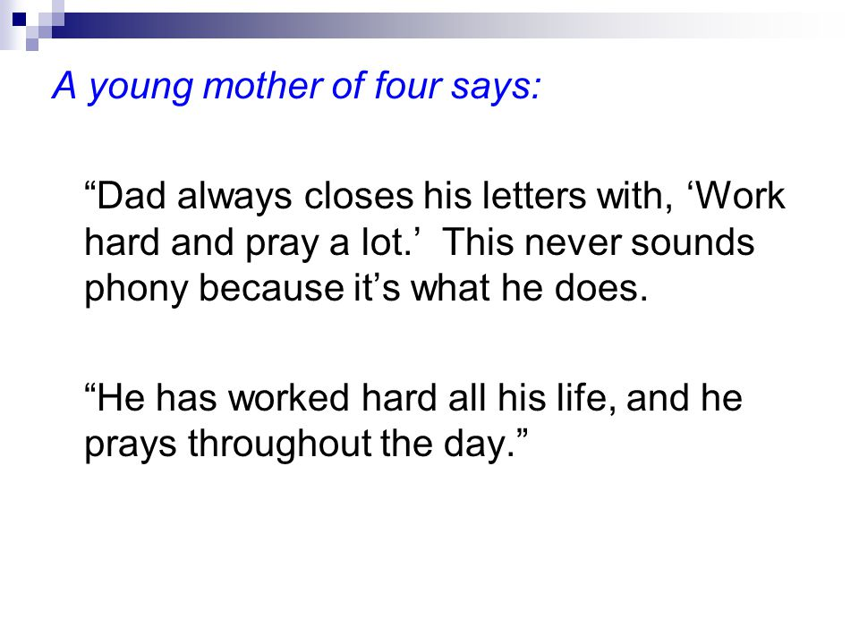 A young mother of four says: Dad always closes his letters with, 'Work hard and pray a lot.' This never sounds phony because it's what he does.