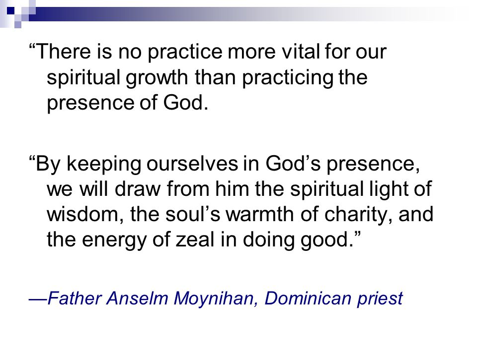 There is no practice more vital for our spiritual growth than practicing the presence of God.