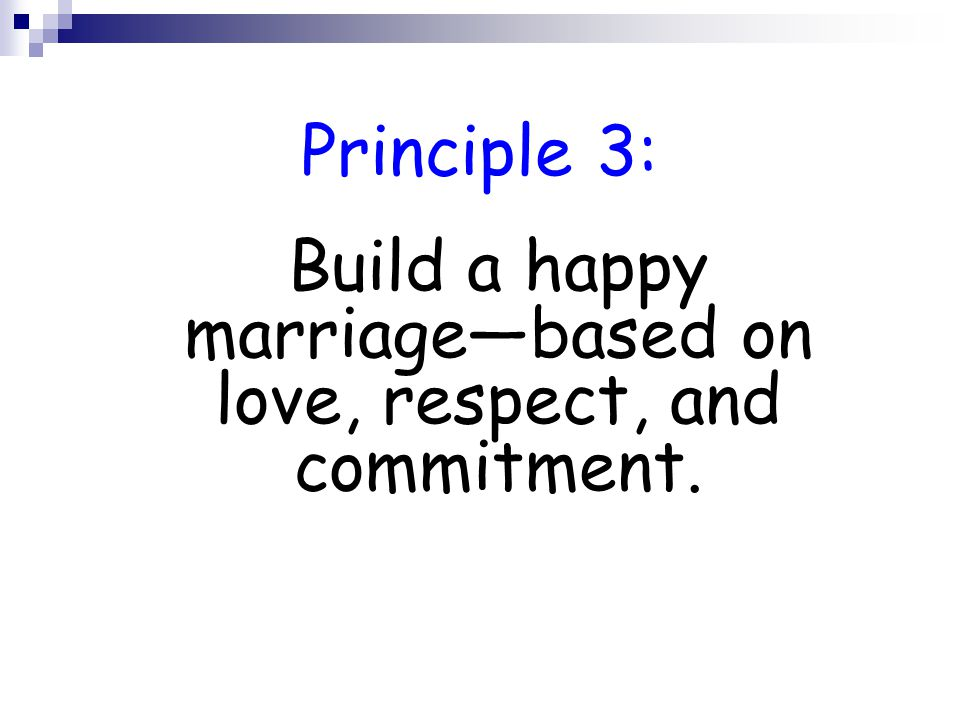 Principle 3: Build a happy marriage—based on love, respect, and commitment.