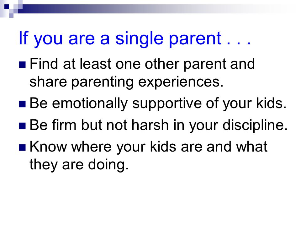 If you are a single parent... Find at least one other parent and share parenting experiences.
