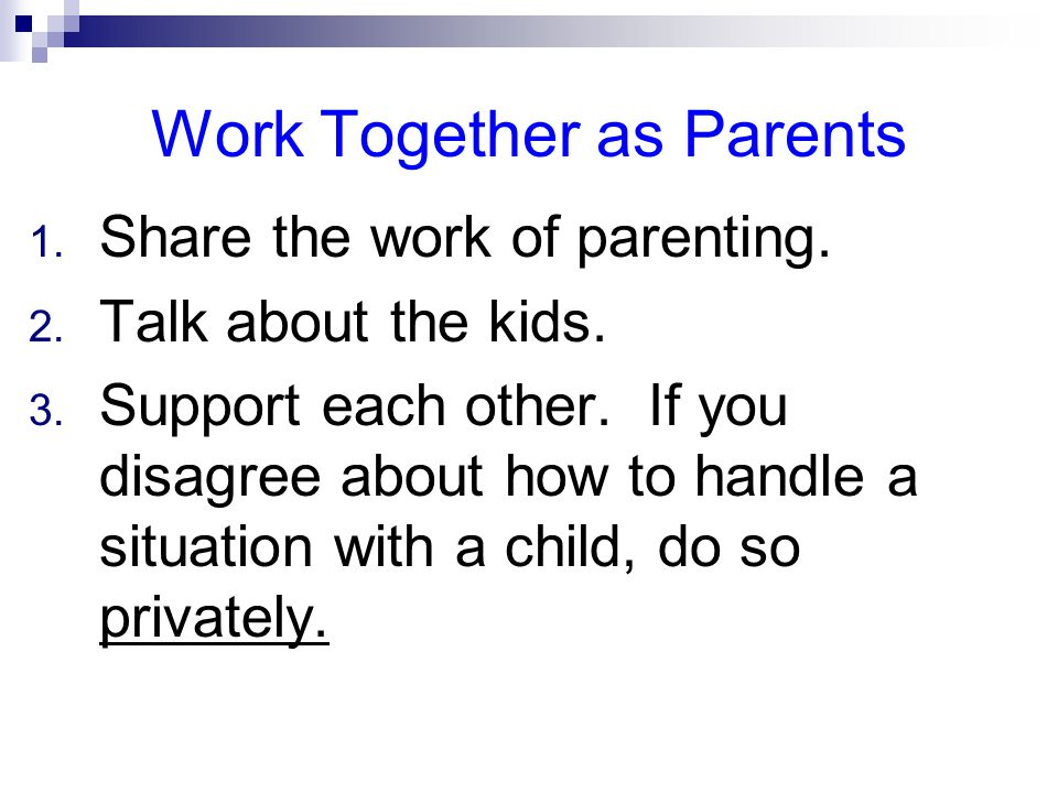 Work Together as Parents 1. Share the work of parenting.