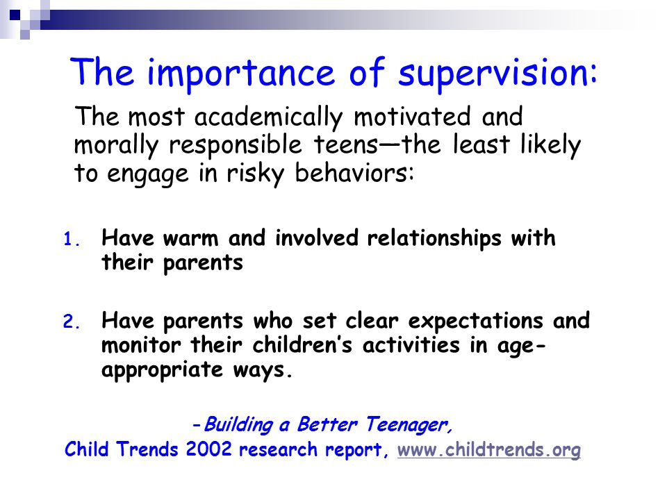 The importance of supervision: The most academically motivated and morally responsible teens—the least likely to engage in risky behaviors: 1.