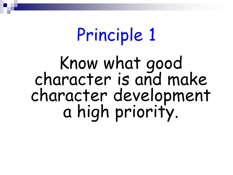 Principle 1 Know what good character is and make character development a high priority.