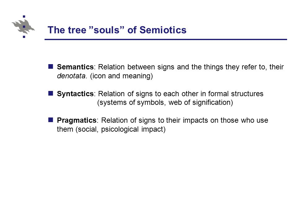 The tree souls of Semiotics Semantics: Relation between signs and the things they refer to, their denotata.